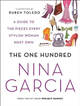 The One Hundred: A Guide to the Pieces Every Stylish Woman Must Own by [Garcia, Nina]