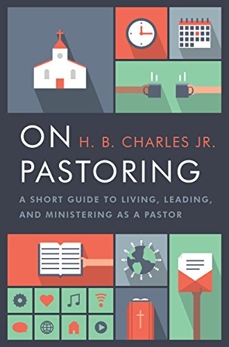 On Pastoring: A Short Guide to Living, Leading, and Ministering as a Pastor by [Charles Jr., H.B.]
