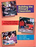 Building the Primary Classroom: A Complete Guide to Teaching and Learning