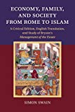 img - for Economy, Family, and Society from Rome to Islam: A Critical Edition, English Translation, and Study of Bryson's Management of the Estate book / textbook / text book