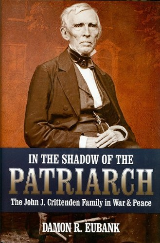 In the Shadow of the Patriarch: The John J. Crittenden Family in War and Peace