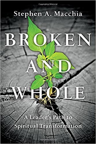 Broken and Whole: A Leader's Path to Spiritual Transformation by Stephen A. Macchia (2016-01-03)