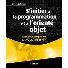 S'INITIER À LA PROGRAMMATION ET A L'ORIENTÉ OBJET : AVEC DES EXEMPLES EN C, C++, C, JAVA ET PHP
