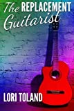 The Replacement Guitarist, Lori Toland, 1492717711