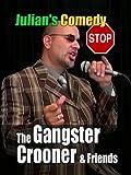 Julian's Comedy Stop Gangster Crooner & Friends