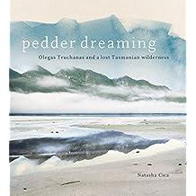 Pedder Dreaming: Olegas Truchanas and a Lost Tasmanian Wilderness