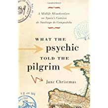 What the Psychic Told the Pilgrim: A Midlife Misadventure on Spain's Camino de Santiago by Jane Christmas (2007-09-28)