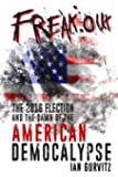 FreakOut: The 2016 Election and the Dawn of the American Democalypse