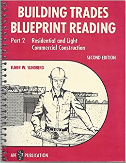 Building trades blueprint reading part 2 residential light building trades blueprint reading part 2 residential light commercial construction elmer w sundberg 9780826904478 amazon books malvernweather Gallery