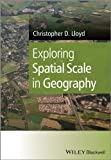 Exploring Spatial Scale in Geography, Christopher D. Lloyd, 1119971357