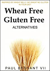 Wheat Free and Gluten Free Alternatives,  Inspired By Wheat Belly.  No Wheat No Gluten in Your Diet (English Edition)