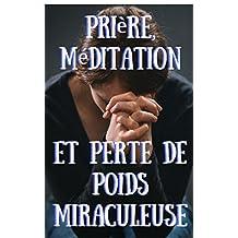 Santé, Forme & Spiritualité: Prière et méditation et la perte de poids Miraculeuse (French Edition)