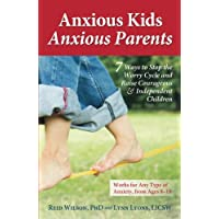 Anxious Kids, Anxious Parents: 7 Ways to Stop the Worry Cycle and Raise Courageous and Independent Children