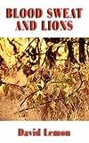 Blood Sweat and Lions, David Lemon, 1906210667