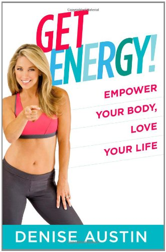 Get Energy!: Empower Your Body, Love Your Life (Get Energy Empower Your Body Love Your Life)