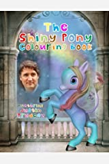 The Shiny Pony Colouring Book: Featuring Justin Trudeau (Mocking Canadian Politicians) (Volume 2) Paperback