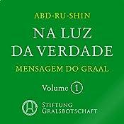 Na Luz da Verdade: Mensagem do Graal 1 |  Abd-ru-shin