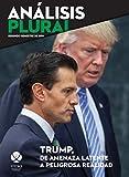 Trump, de amenaza latente a peligrosa realidad (Análisis Plural) (Spanish Edition)