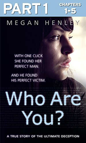Who Are You?: Part 1 of 3: With one click she found her perfect man. And he found his perfect victim. A true story of the ultimate - Brown Harper Linda