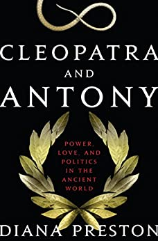 Cleopatra and Antony: Power, Love, and Politics in the Ancient World by [Preston, Diana]