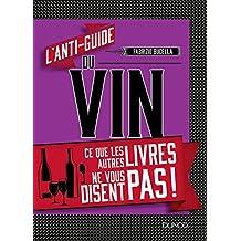L'anti-guide du vin : Ce que les autres livres ne vous disent pas ! (French Edition)