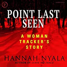 Point Last Seen: A Woman Tracker's Story Audiobook by Hannah Nyala Narrated by Hannah Nyala