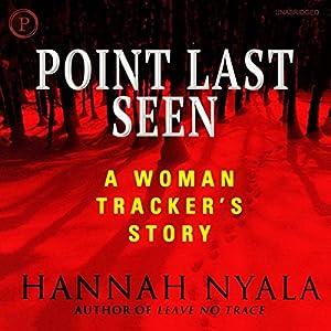 Point Last Seen: A Woman Tracker's Story Hörbuch von Hannah Nyala Gesprochen von: Hannah Nyala