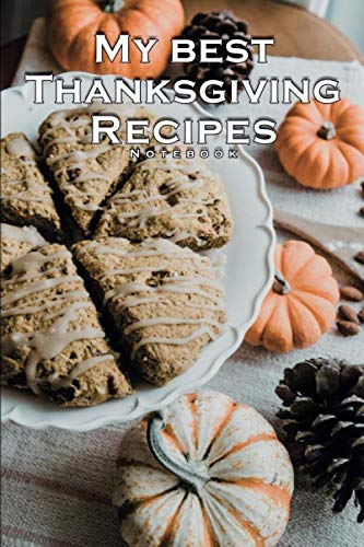 MY BEST THANKSGIVING RECIPES  NOTEBOOK THANKSGIVING AND FALL MEALS: 120 PAGES 6x9 INCH FOR DELICIOUS MEAL COOKING AT HOME IN THE KITCHEN WITH LOVE FOR ... BIRTHDAY OR CHRISTMAS PRESENT FOR CHIEFS (Calculator Roll Holder)