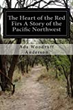 img - for The Heart of the Red Firs A Story of the Pacific Northwest book / textbook / text book