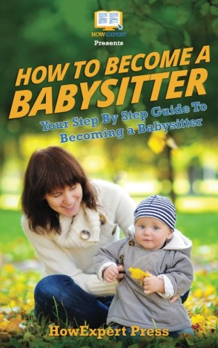 How To Be a Babysitter -  Your Step-By-Step Guide To Becoming a Babysitter