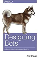Designing Bots: Creating Conversational Experiences Front Cover