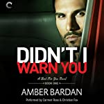 Didn't I Warn You: Bad for You, #1 | Amber Bardan