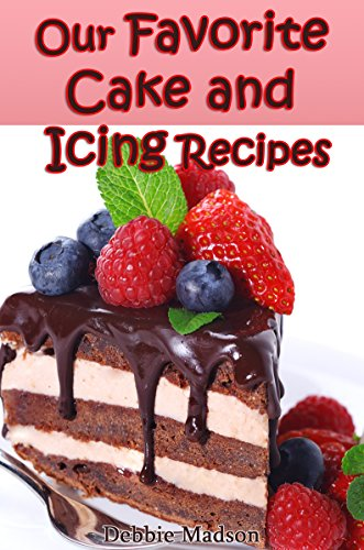 Our Favorite Cake and Icing Recipes (Bakery Cooking Series Book 1) by [Madson, Debbie]