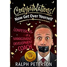 Congratulations! Now Get Over Yourself: Confessions of a Management Development Coach