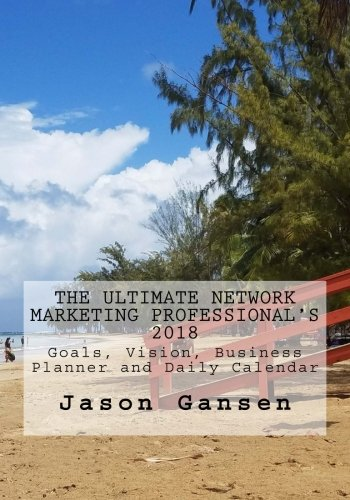 The Ultimate Network Marketing Professional's 2018 Goals, Vision, Business Planner and Daily Calendar pdf epub