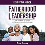 Fatherhood Is Leadership: Your Playbook for Success, Self-Leadership, and a Richer Life | Devon Bandison