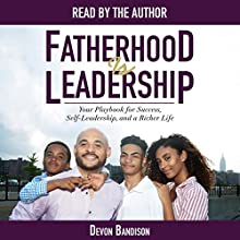 Fatherhood Is Leadership: Your Playbook for Success, Self-Leadership, and a Richer Life Audiobook by Devon Bandison Narrated by Devon Bandison