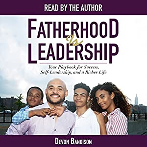 Fatherhood Is Leadership Audiobook