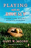 img - for Playing with the Enemy: A Baseball Prodigy, World War II, and the Long Journey Home book / textbook / text book