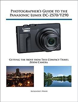 photographer s guide to the panasonic lumix dc zs70 tz90 gettting rh amazon com