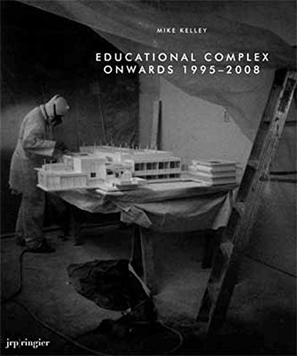 Read Online Mike Kelley: Educational Complex Onwards 1995-2008 pdf