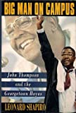 Big Man on Campus : John Thompson and the Georgetown Hoyas, Shapiro, Leonard, 0805011250