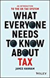 What Everyone Needs to Know about Tax: An Introduction to the UK Tax System