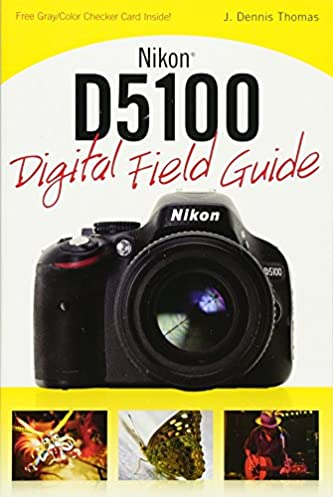 amazon com nikon d5100 digital field guide 9780470633526 j rh amazon com Nikon D5100 Guide Nikon D5100 Guide