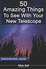 50 Amazing Things To See With Your New Telescope Paperback