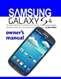 Samsung Galaxy S4 Owner's Manual:: Your quick reference to all Galaxy S IV features, including photography, voicemail, Email, and a universe of free Android apps