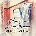 Aprons and Silver Spoons: The Heartwarming Memoirs of a 1930s Kitchen Maid | Mollie Moran
