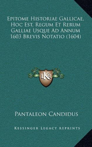 Read Online Epitome Historiae Gallicae, Hoc Est, Regum Et Rerum Galliae Usque Ad Annum 1603 Brevis Notatio (1604) (Latin Edition) pdf
