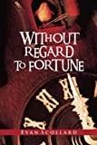 Without Regard to Fortune, Evan Scollard, 1477269878