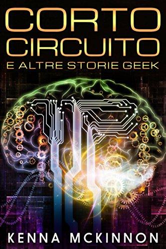 Corto Circuito - e altre storie geek (Italian Edition)